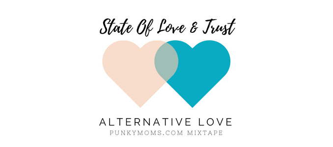 State Of Love And Trust - Alternative Love Songs For You And Your Love To Enjoy. Stream for free on our Spotify Station, Punky Moms Mixtapes