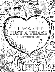It Wasn't Just A Phase Coloring Sheet - Free Adult Coloring Sheet for Punky moms. Alternative moms come together.