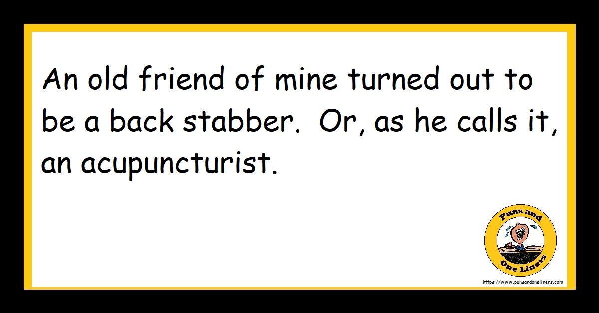 An old friend of mine turned out to be a back stabber. Or, as he calls it, an acupuncturist.