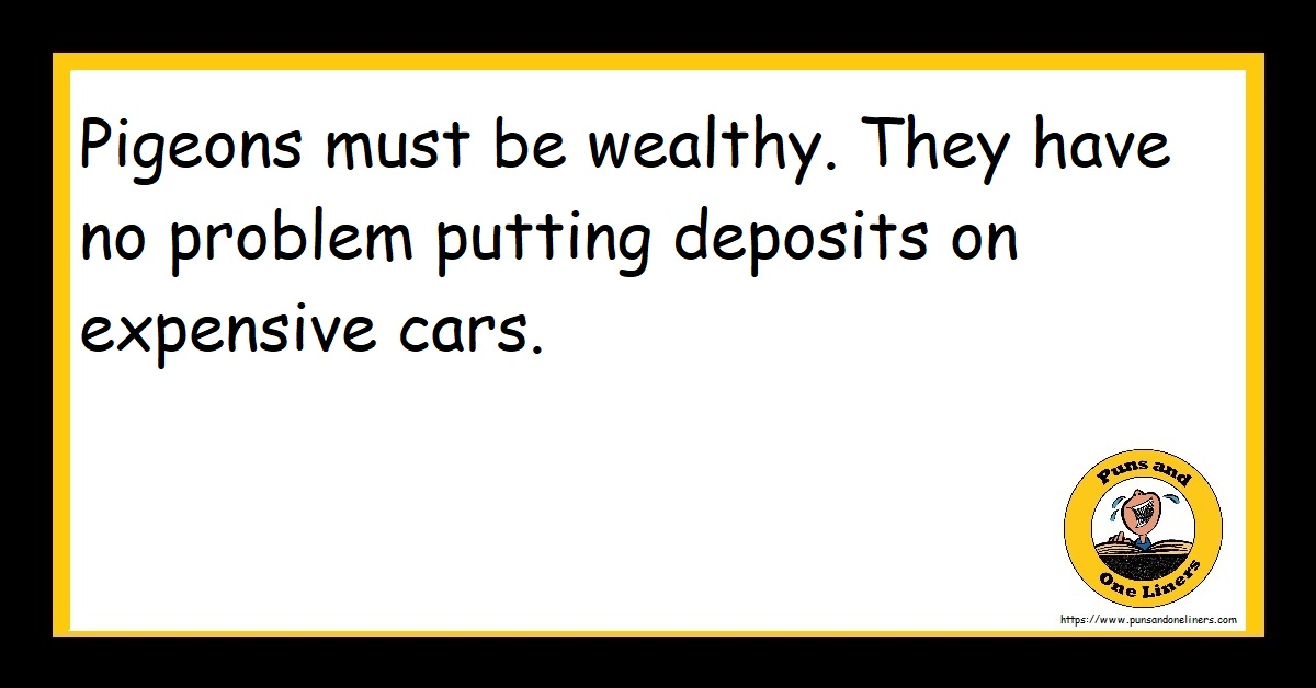 Pigeons must be wealthy. They have no problem putting deposits on expensive cars.