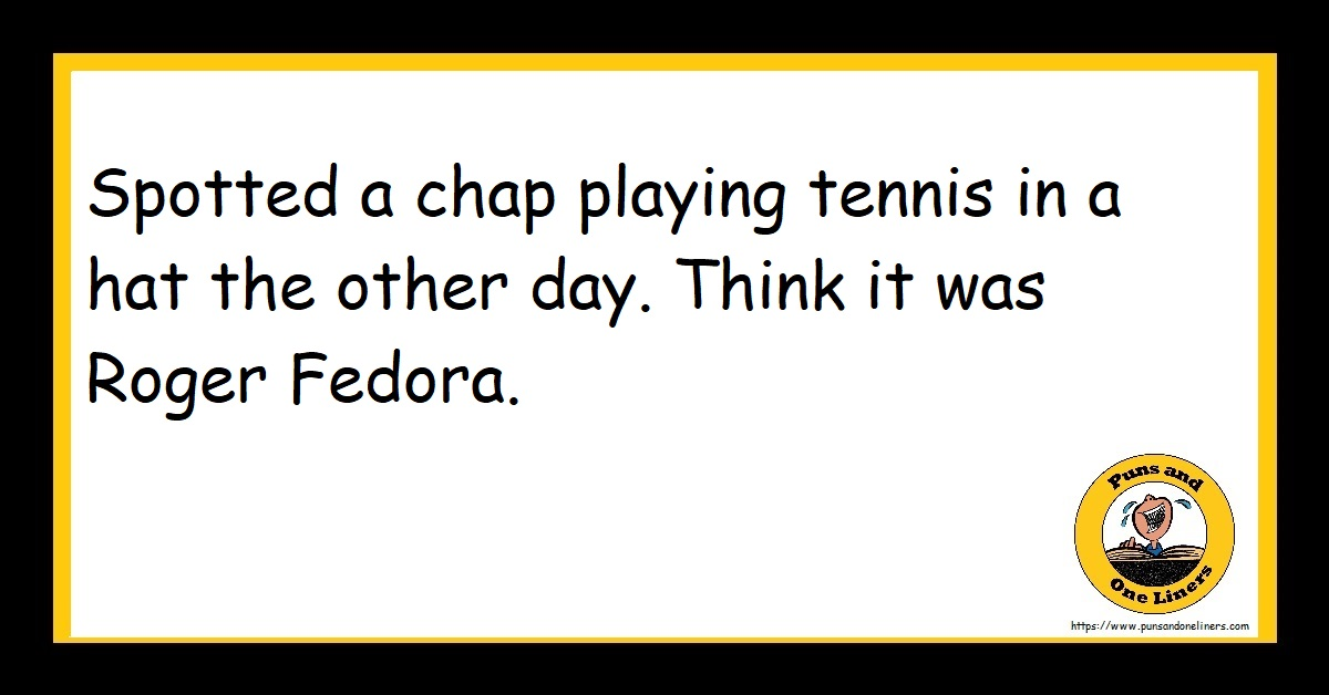 Spotted a chap playing tennis in a hat the other day. Think it was Roger Fedora.