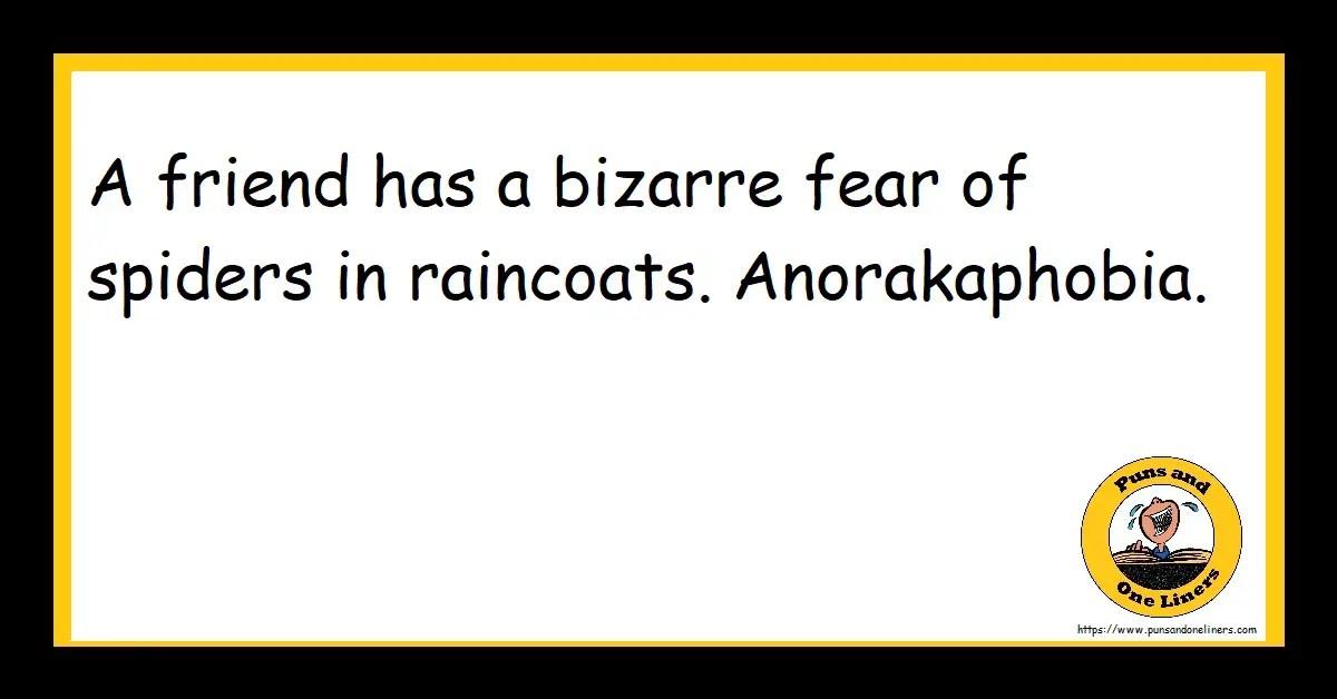 A friend has a bizarre fear of spiders in raincoats. Anorakaphobia.