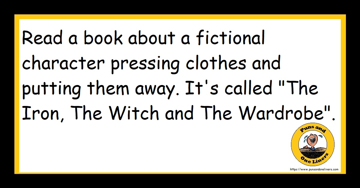 """Read a book about a fictional character pressing clothes and putting them away. It's called """"The Iron, The Witch and The Wardrobe""""."""