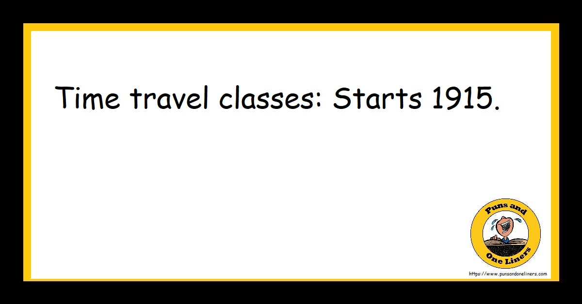 Time travel classes: Starts 1915.