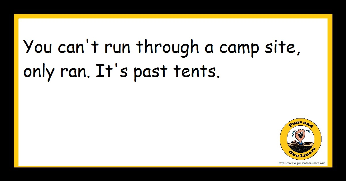 You can't run through a camp site, only ran. It's past tents.