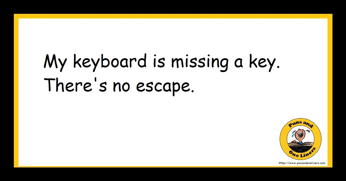 My keyboard is missing a key. There's no escape.
