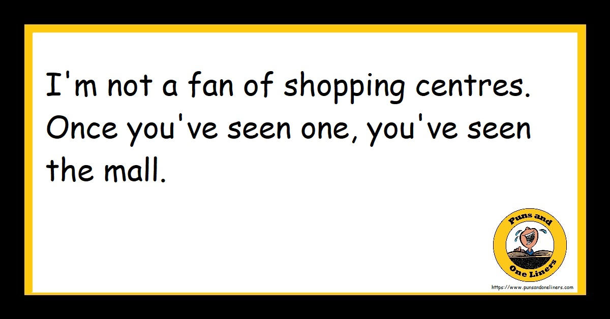 I'm not a fan of shopping centres. Once you've seen one, you've seen the mall.