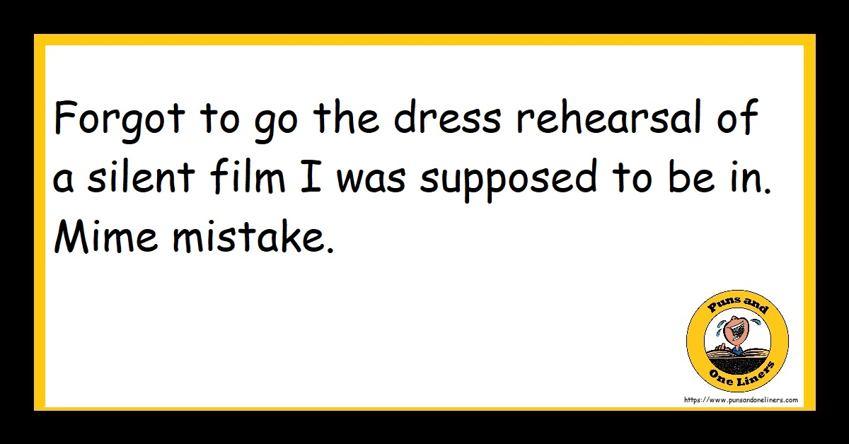 Forgot to go the dress rehearsal of a silent film I was supposed to be in. Mime mistake.