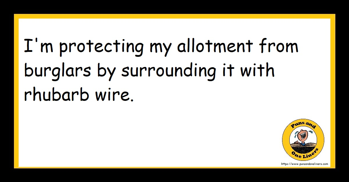 I'm protecting my allotment from burglars by surrounding it with rhubarb wire.
