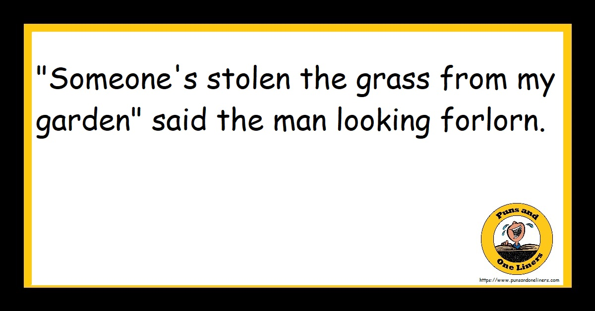 """""""Someone's stolen the grass from my garden"""" said the man looking forlorn."""