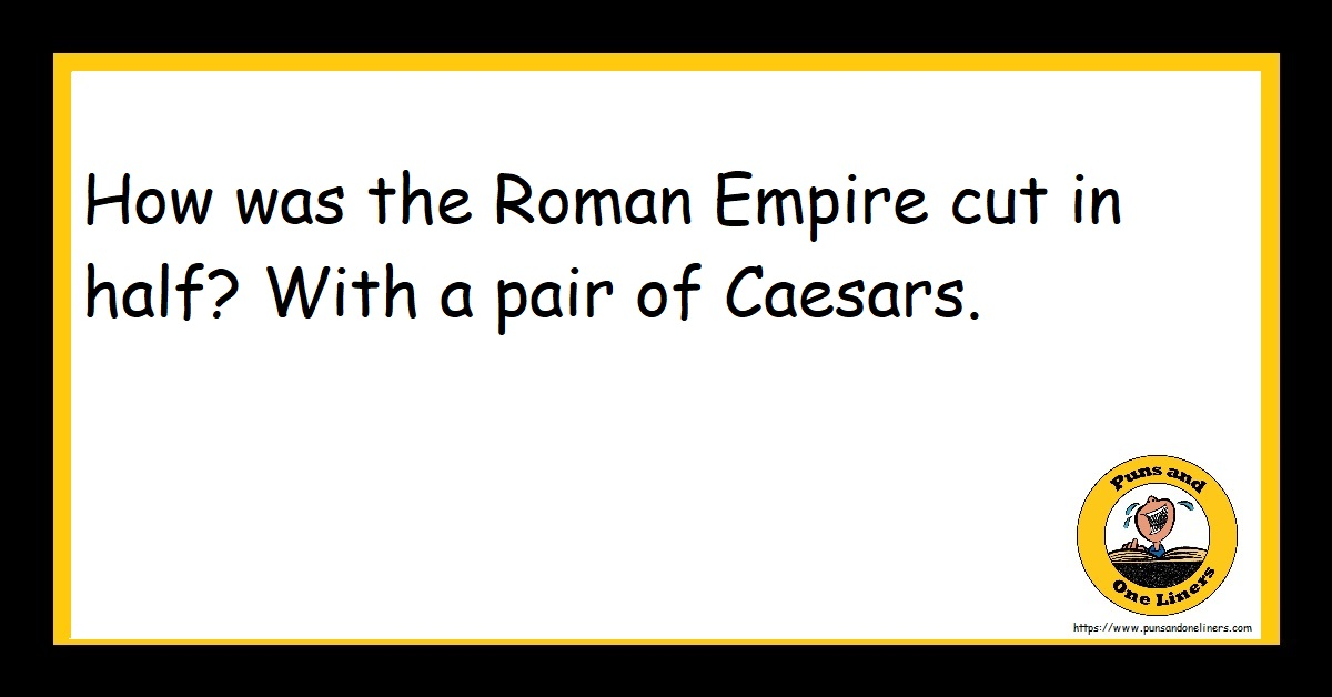 How was the Roman Empire cut in half? With a pair of Caesars.