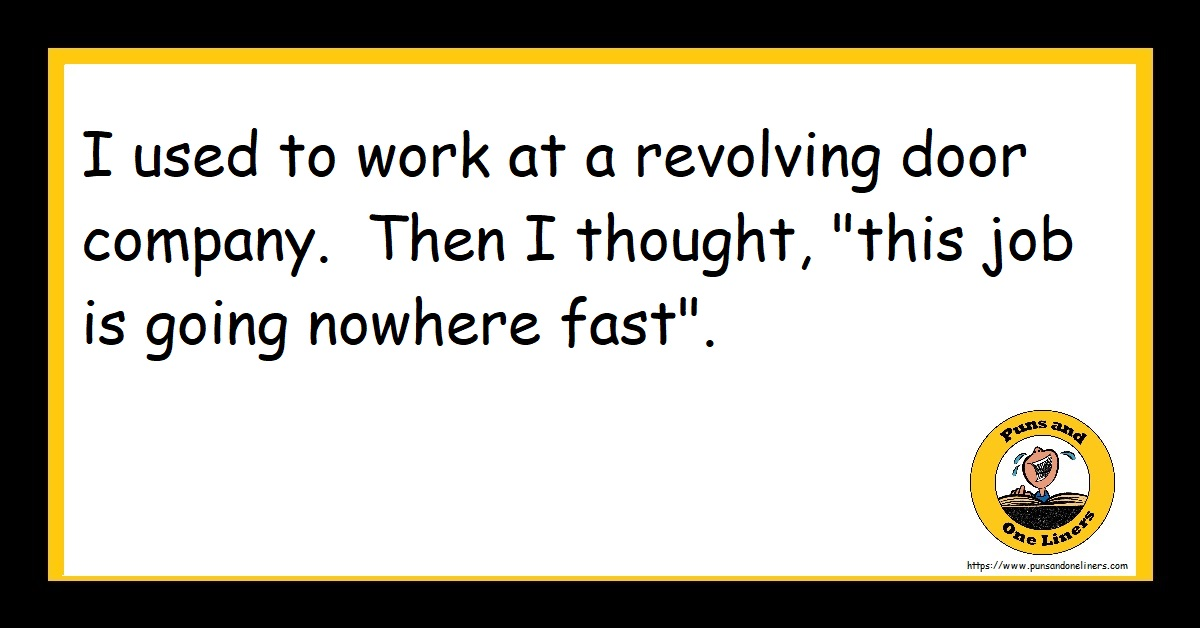"""I used to work at a revolving door company. Then I thought, """"this job is going nowhere fast""""."""
