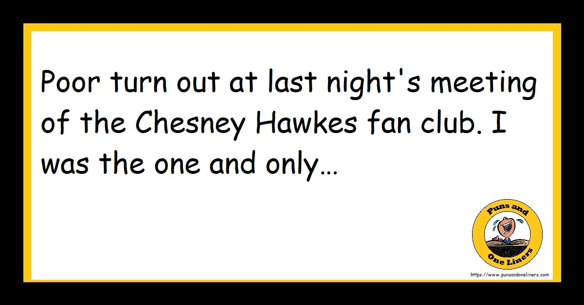 Poor turn out at last night's meeting of the Chesney Hawkes fan club. I was the one and only…