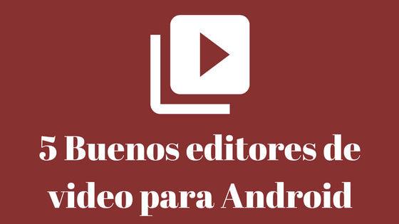Portada buenos editores de video para Android