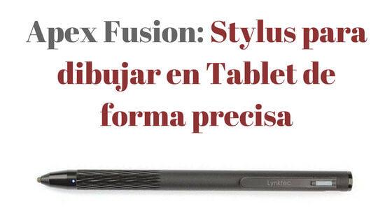 Portada Apex Fusion- Stylus para dibujar en Tablet de forma precisa
