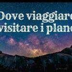 dove viaggiare per visitare i planetari