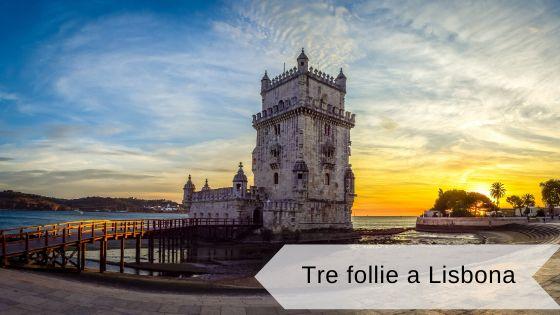 Tre follie da fare a Lisbona almeno una volta nella vita