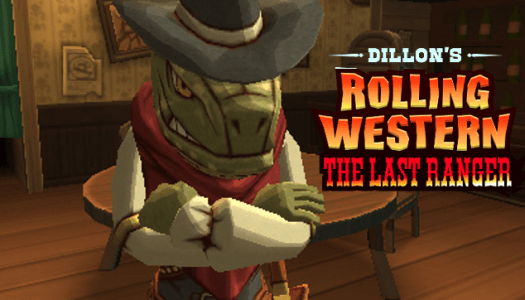 Dillon's Rolling Western: The Last Ranger Review