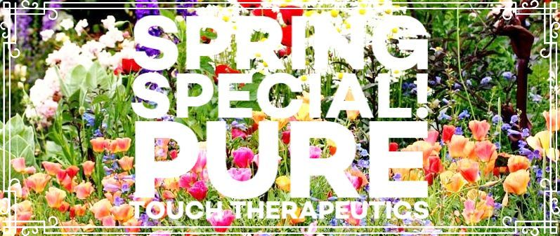 'SPRING SPECIAL' Pure Touch Therapeutics!