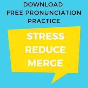 FREE Pronunciation Practice: Stress > Reduce > Merge – by Matt Purland