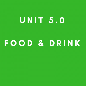 Unit 5.0 Food and Drink