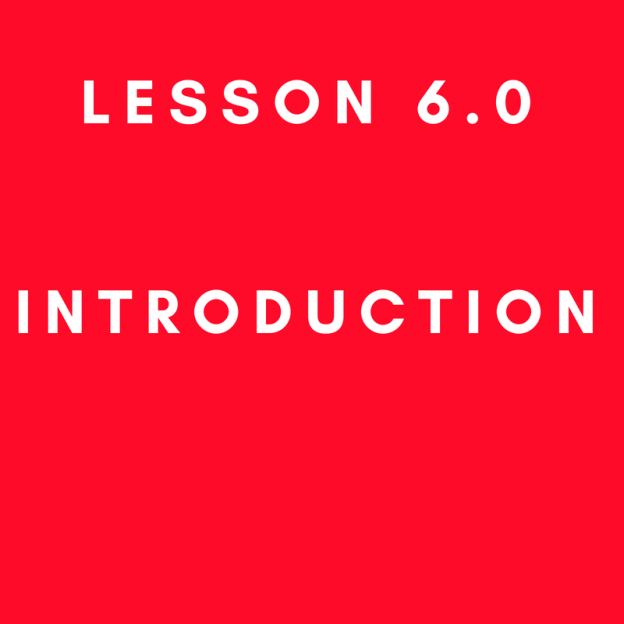 Lesson 6.0 Introduction