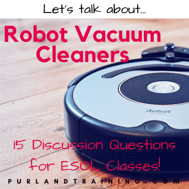 Robot Vacuum Cleaners - 15 Discussion Questions for ESOL Classes