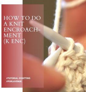 How to Do a Knit Encroachment (k enc)