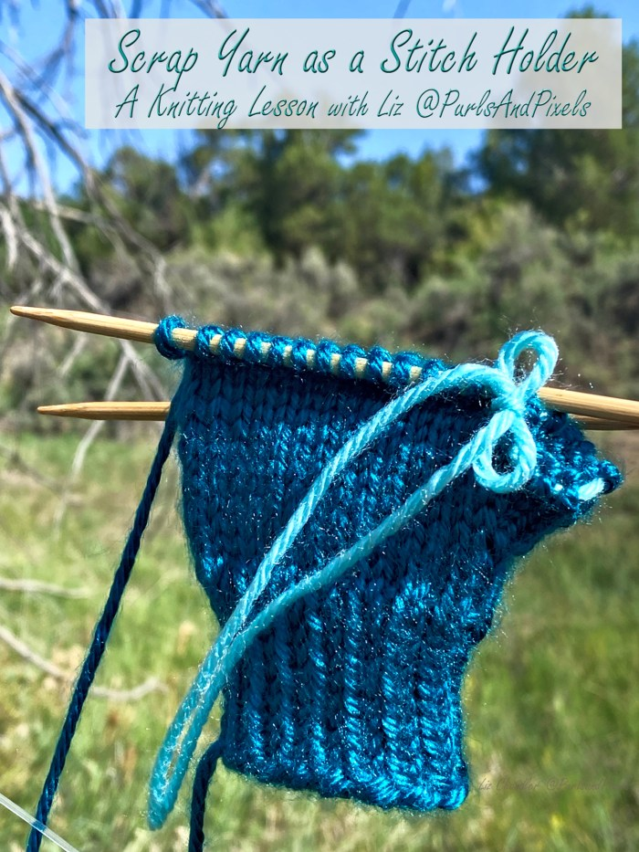 How to use scrap yarn instead of a stitch holder - a knitting lesson from Liz Chandler @PurlsAndPixels.