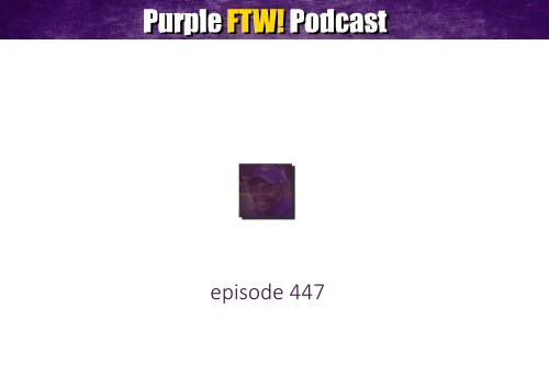 Purple FTW! Podcast: Vikings Bye Week Bloviating feat. Dave Berggren (ep. 447)
