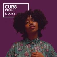 CUR8: Denai Moore