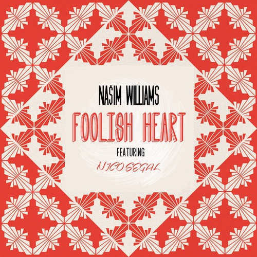 Na$im Williams Nico Segal Foolish Heart
