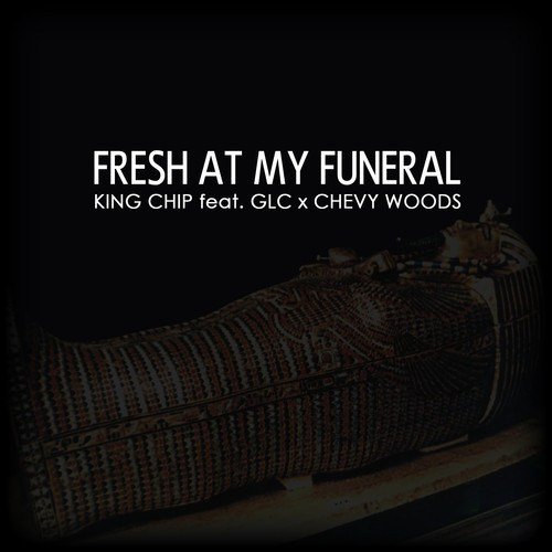 King Chip Fresh At My Funeral