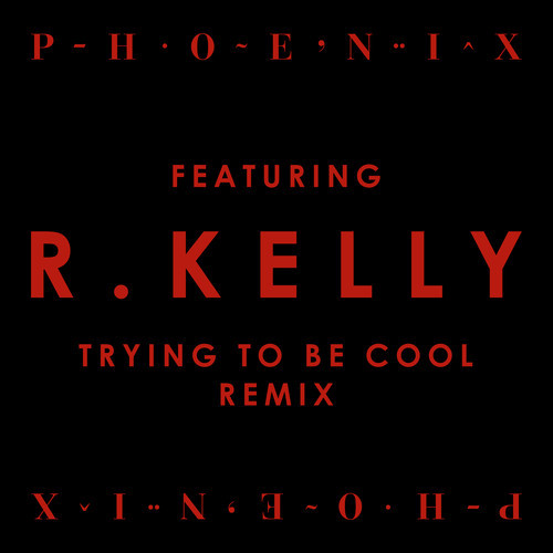 Phoenix R. Kelly - Trying To Be Cool