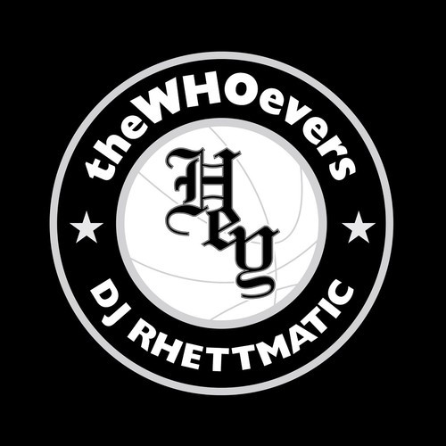 theWHOevers DJ Rhettmatic HEY!