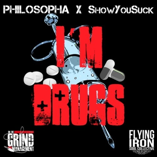 Philosopha ShowYouSuck I'm Drugs