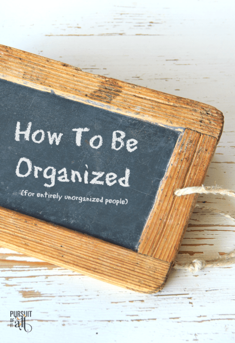 How To Be Organized (for entirely unorganized people)!