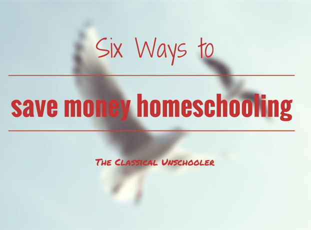 Six Ways to Save Money Homeschooling - The Classical Unschooler