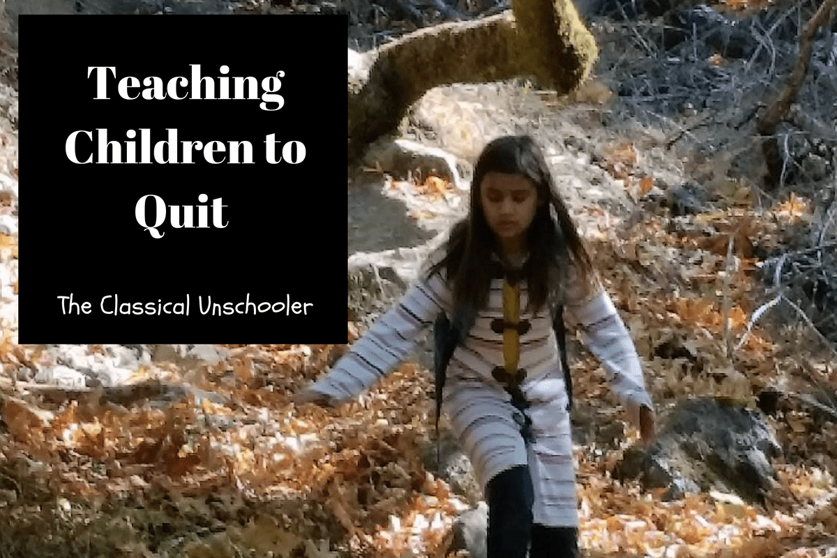 Teaching Kids to Quit - The Classical Unschooler