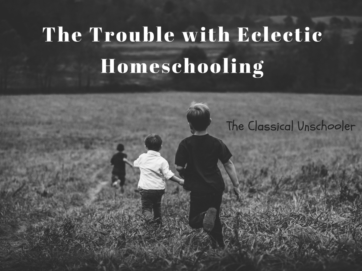 The Trouble With Eclectic Homeschooling