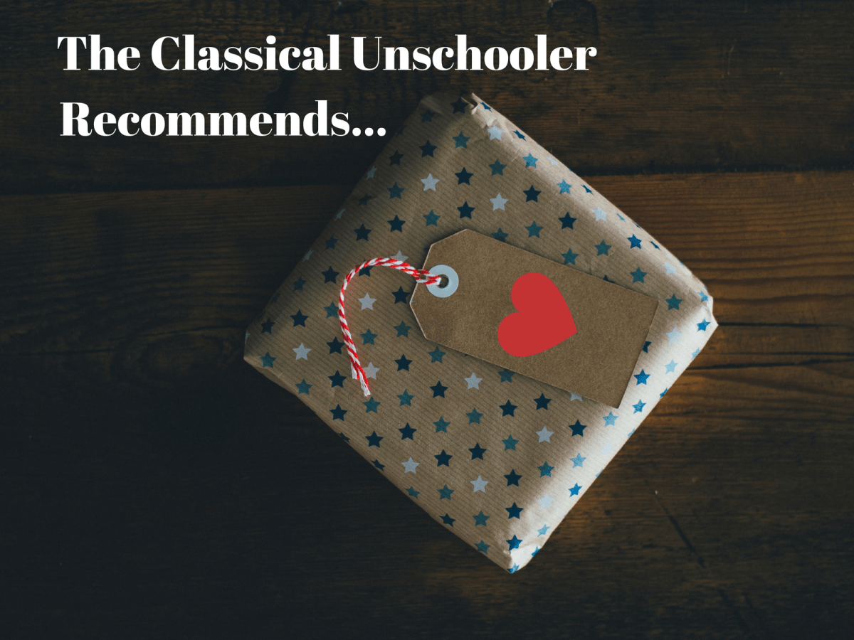 The Classical Unschooler Recommends