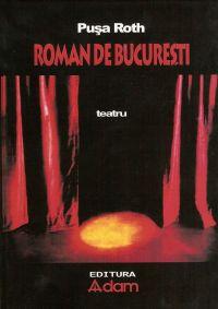 pusa roth roman de bucuresti 2005 bibliografie cartea de teatru teatru contemporan