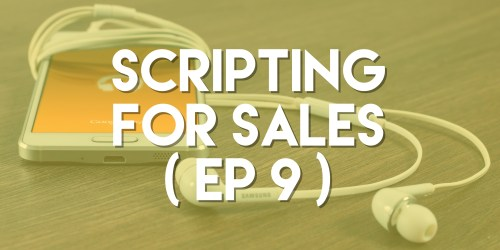 Scripting for Sales - Push Pull Sales & Marketing Podcast - Episode 9
