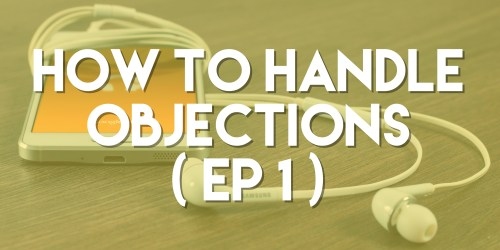 How to Handle Objections - Push Pull Sales & Marketing Podcast - Episode 1