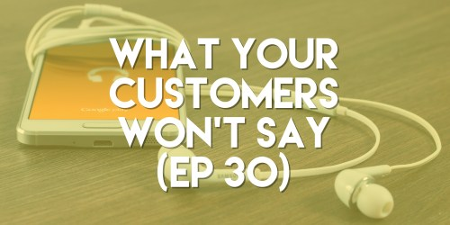 What Your Customers Won't Say