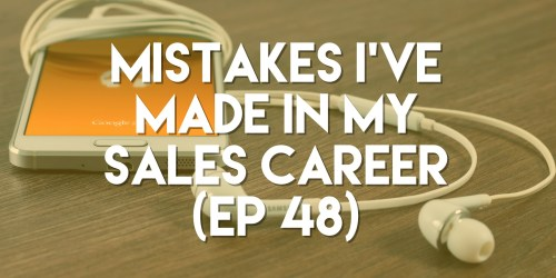 mistakes i've made in my sales career