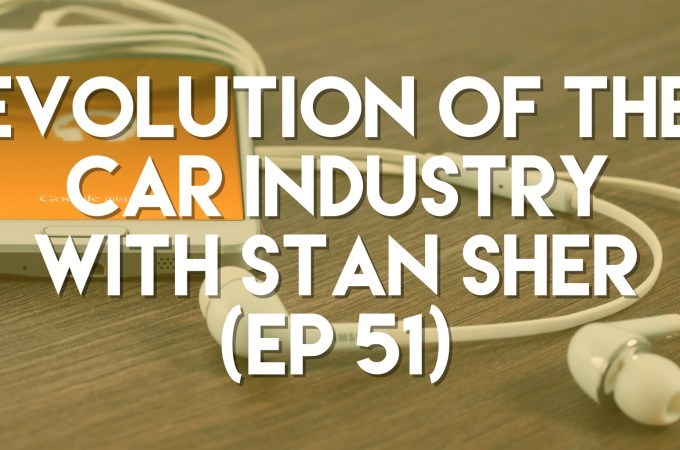 Evolution of the Car Industry with Stan Sher