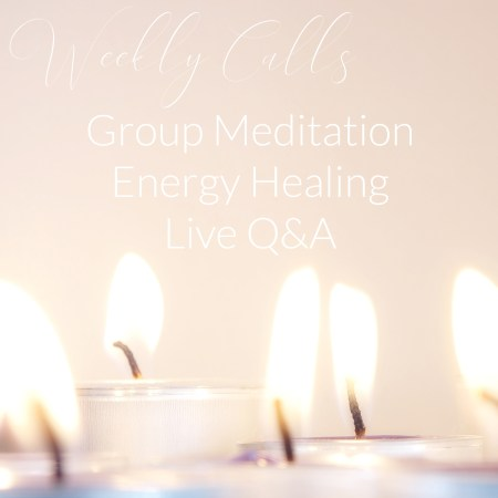 weekly calls, wednesday calls, group calls, group healing, group meditation, affordable help