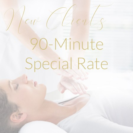 special rate, new client special, 90 minute appointment, reiki treatment, first time
