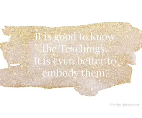 embodiment, embody the teachings, be the change, become the teachings, spiritual wisdom, wisdom teachings